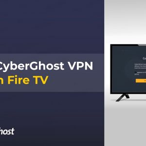 How to install CyberGhost VPN on your Amazon Fire TV